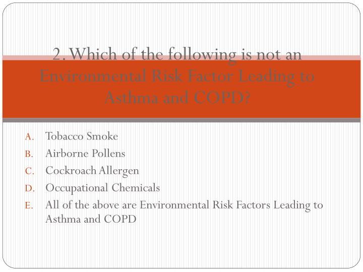 2. Which of the following is not an Environmental Risk Factor Leading to Asthma and COPD?