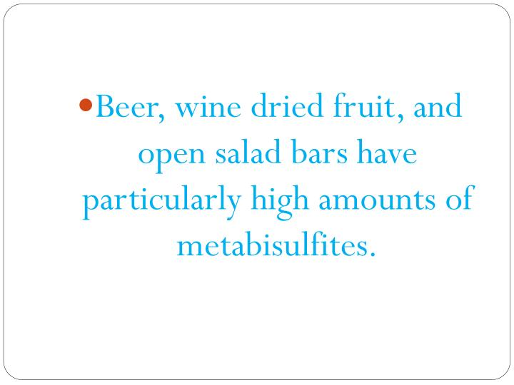 Beer, wine dried fruit, and open salad bars have particularly high amounts of