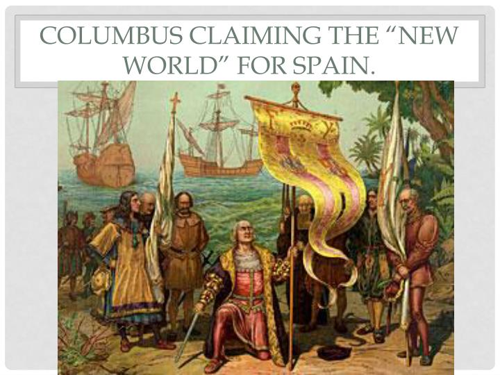 """Columbus claiming the """"New World"""" for Spain."""