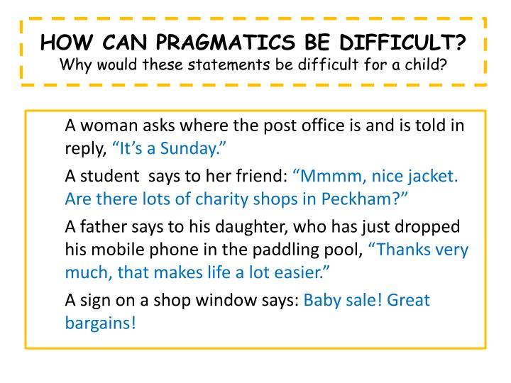HOW CAN PRAGMATICS BE DIFFICULT?