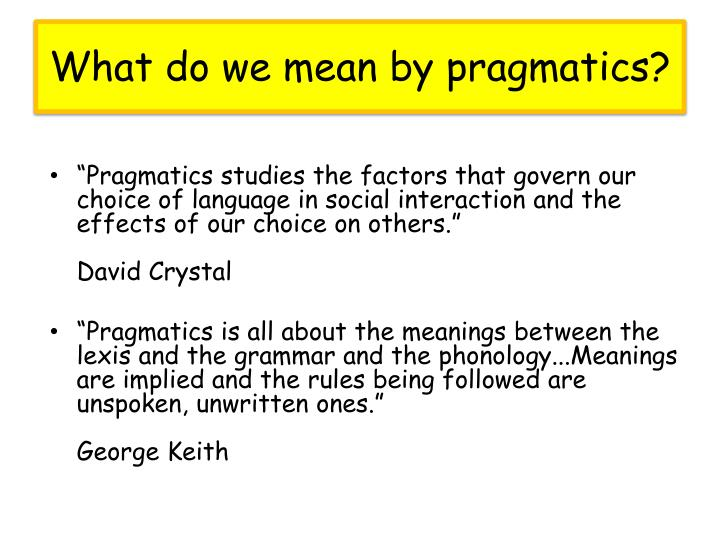 What do we mean by pragmatics?