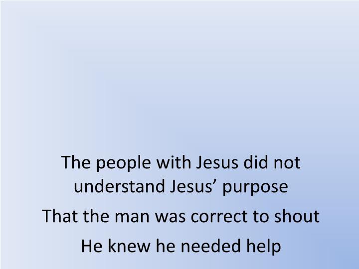 The people with Jesus did not understand Jesus' purpose