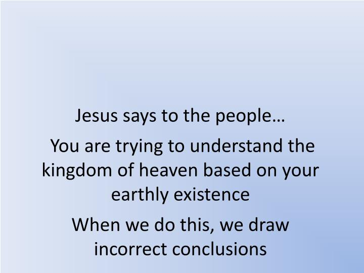 Jesus says to the people…