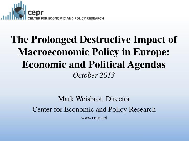 The Prolonged Destructive Impact of Macroeconomic Policy in Europe: Economic and Political Agendas