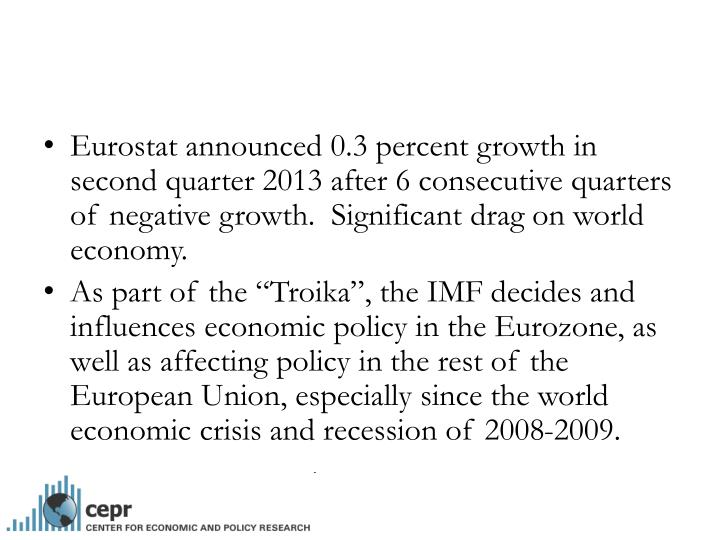 Eurostat announced 0.3 percent growth in second quarter 2013 after 6 consecutive quarters of negative growth.  Significant drag on world economy.