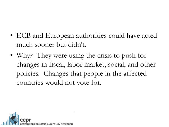 ECB and European authorities could have acted much sooner but didn't.