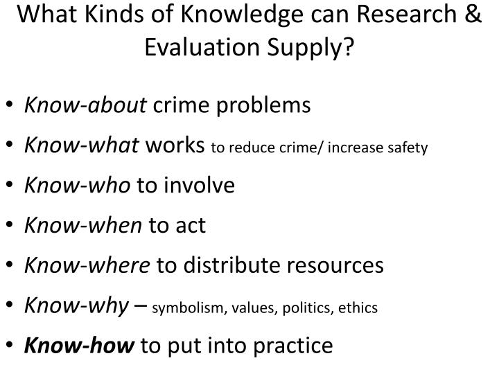 What Kinds of Knowledge can Research & Evaluation Supply?