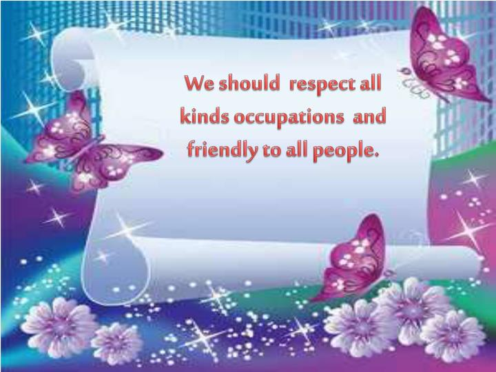 We should  respect all