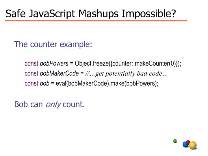 Safe JavaScript Mashups Impossible?