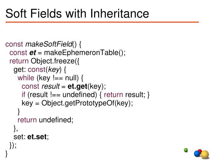 Soft Fields with Inheritance