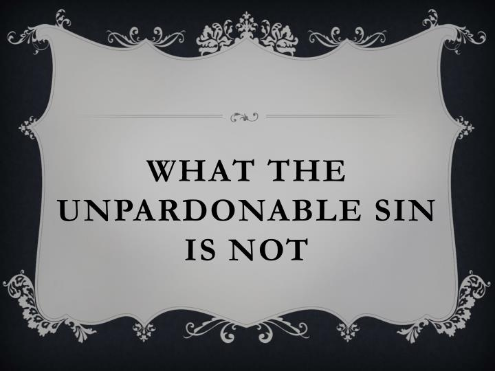 What the Unpardonable sin is not