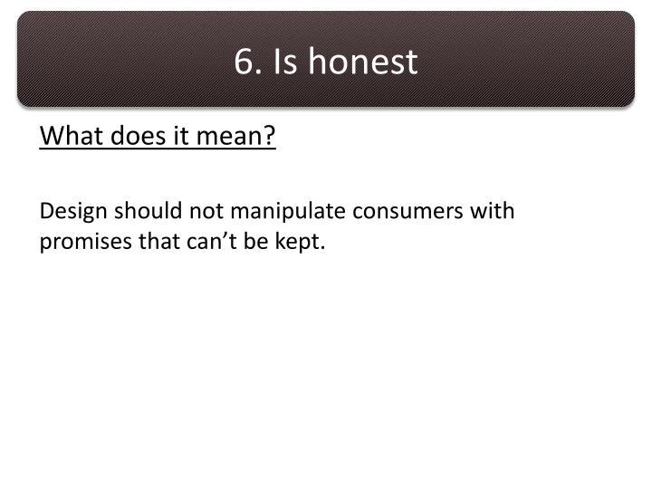 6. Is honest