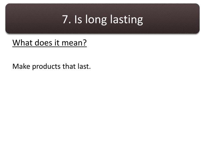 7. Is long lasting