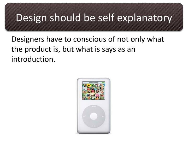 Design should be self explanatory
