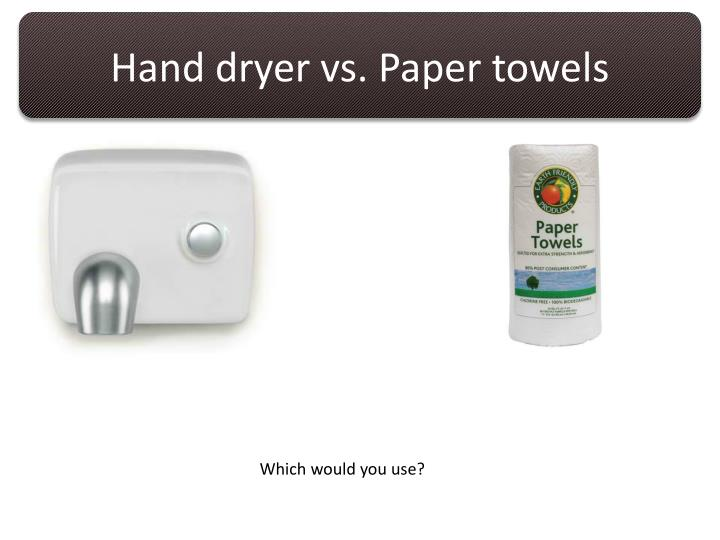 Hand dryer vs. Paper towels