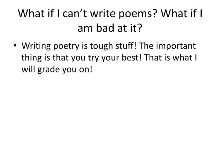 What if I can't write poems? What if I am bad at it?