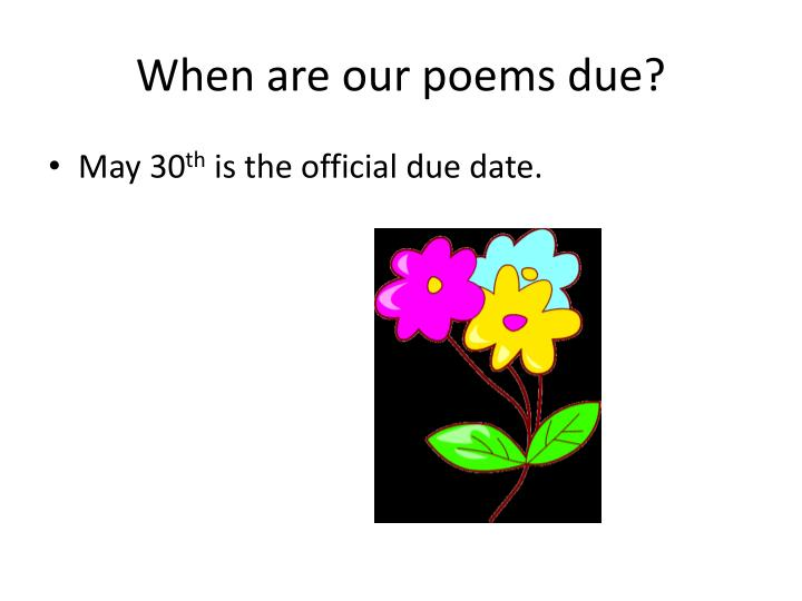 When are our poems due?