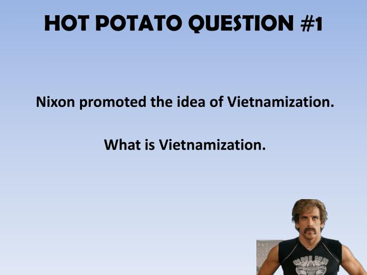HOT POTATO QUESTION #1