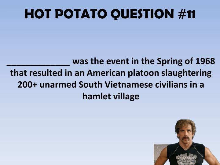 HOT POTATO QUESTION #11
