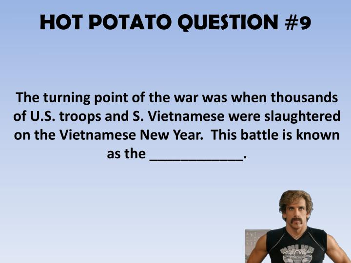 HOT POTATO QUESTION #9