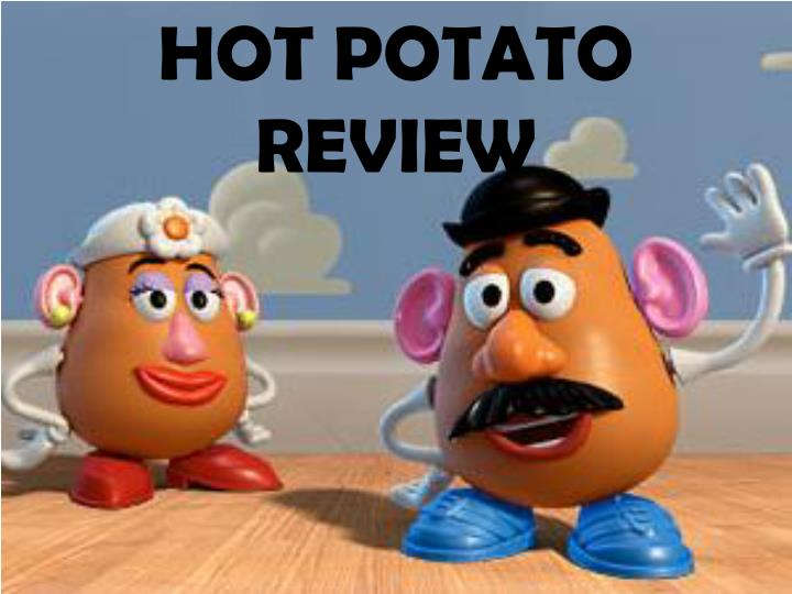 HOT POTATO REVIEW