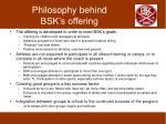 philosophy behind bsk s offering