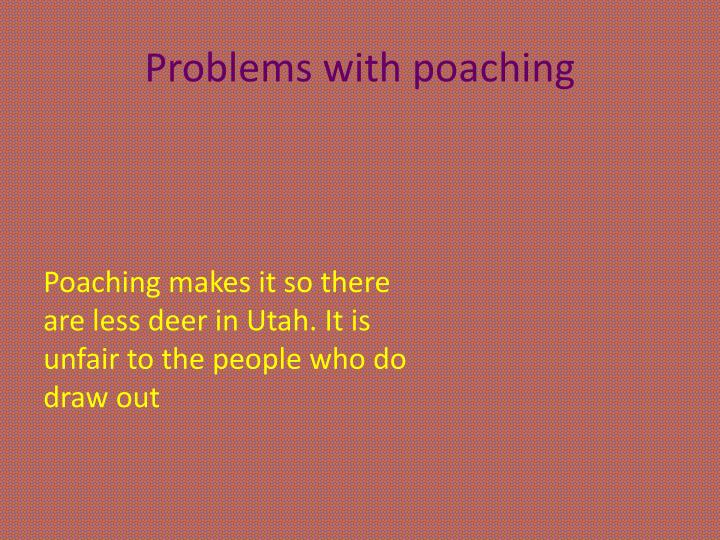 Problems with poaching