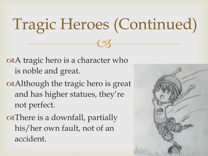 the identity of a tragic hero A tragic hero is the protagonist of a tragedy in drama  in his poetics, aristotle records the descriptions of the tragic hero to the playwright and strictly defines the place that the tragic hero must play and the kind of man he must be.
