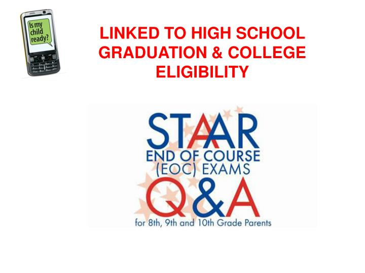 LINKED TO HIGH SCHOOL GRADUATION & COLLEGE ELIGIBILITY