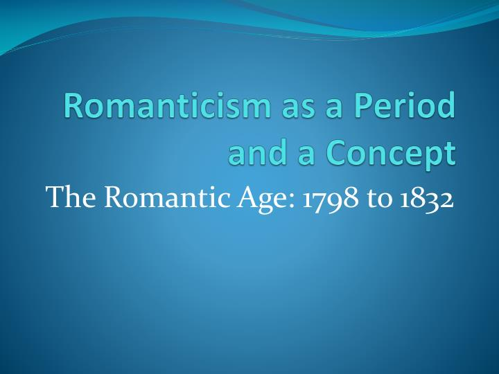 Romanticism as a Period and a Concept