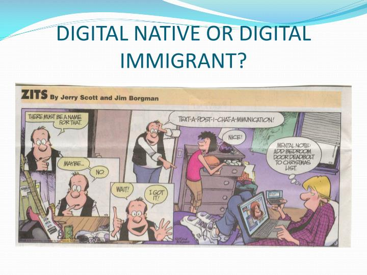 DIGITAL NATIVE OR DIGITAL IMMIGRANT?