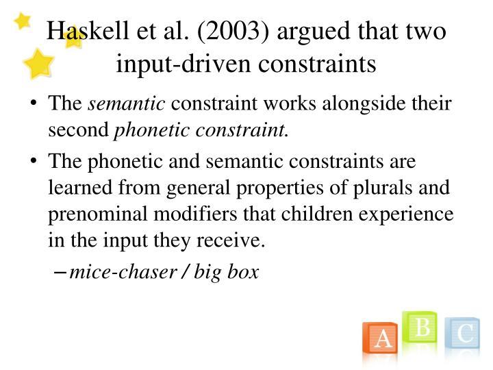 Haskell et al. (2003) argued that two input-driven constraints