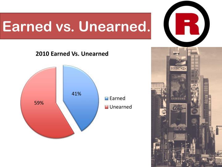 Earned vs. Unearned.