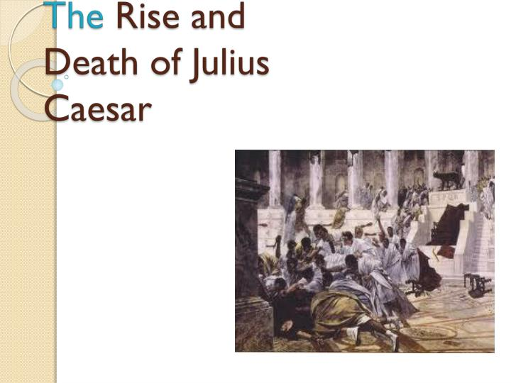 The rise and death of julius caesar
