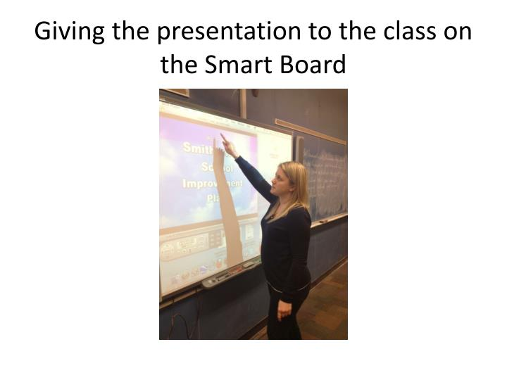 Giving the presentation to the class on the Smart Board