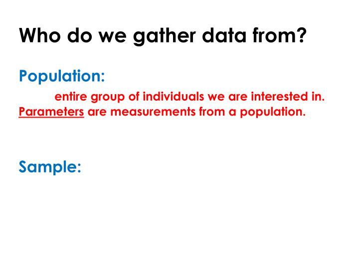 Who do we gather data from?
