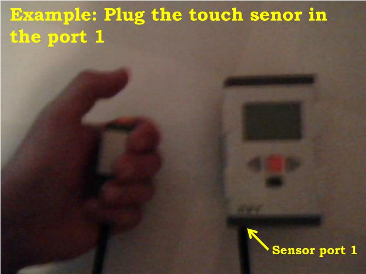 Example: Plug the touch senor in the port 1