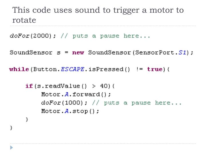 This code uses sound to trigger a motor to rotate
