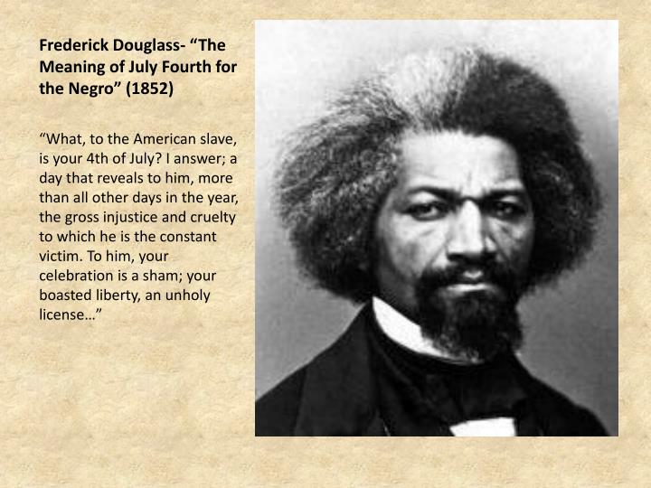 "Frederick Douglass- ""The Meaning of July Fourth for the Negro"" (1852)"