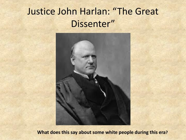 "Justice John Harlan: ""The Great Dissenter"""