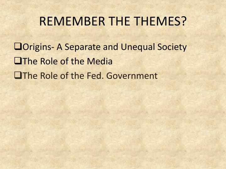REMEMBER THE THEMES?