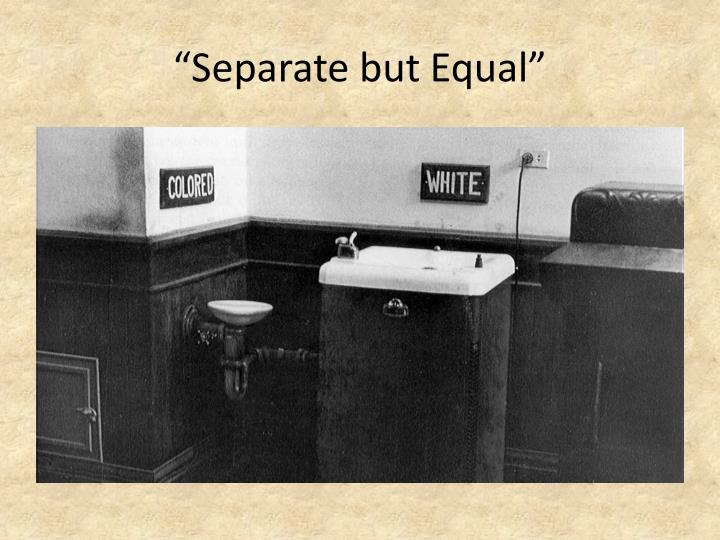 """Separate but Equal"""