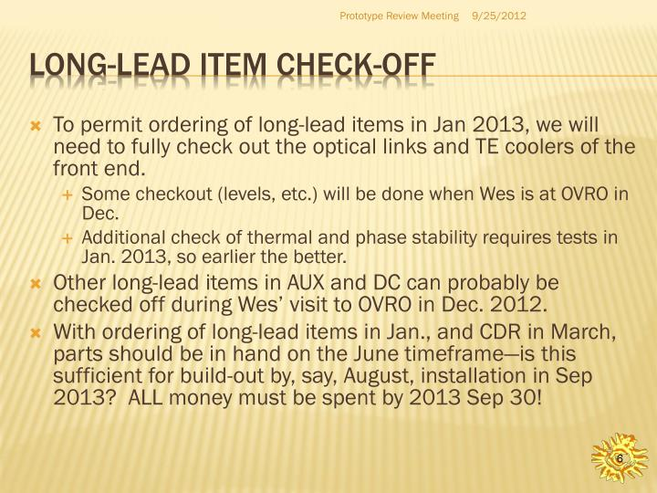 To permit ordering of long-lead items in Jan 2013, we will need to fully check out the optical links and TE coolers of the front end.
