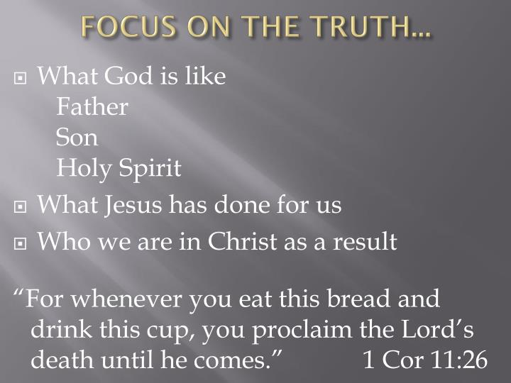 FOCUS ON THE TRUTH...