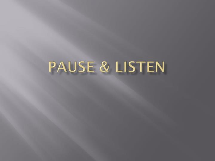 PAUSE & LISTEN