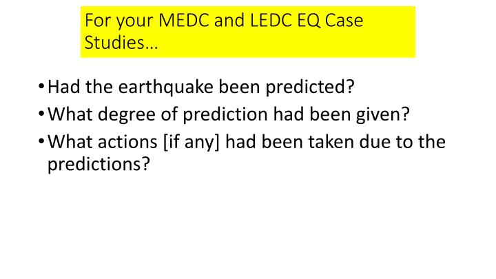 For your MEDC and LEDC EQ Case Studies…