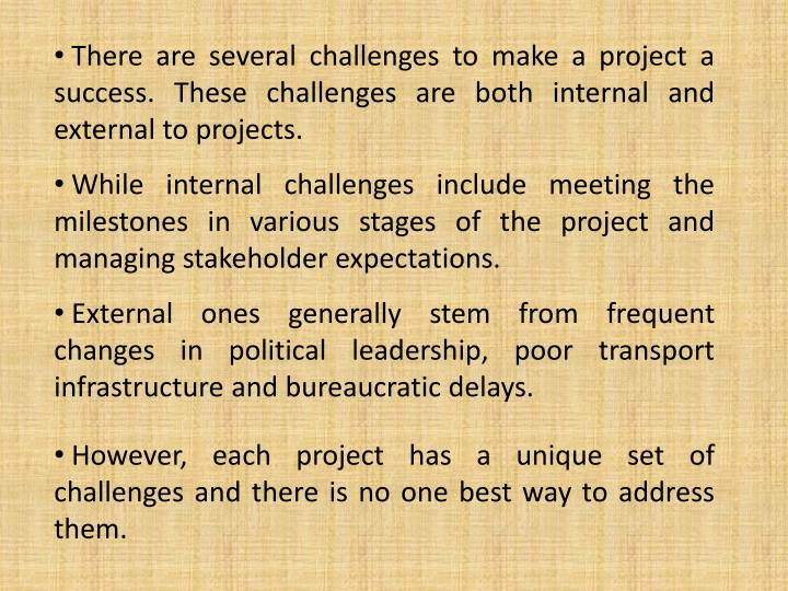 There are several challenges to make a project a success. These challenges are both internal and external to projects.