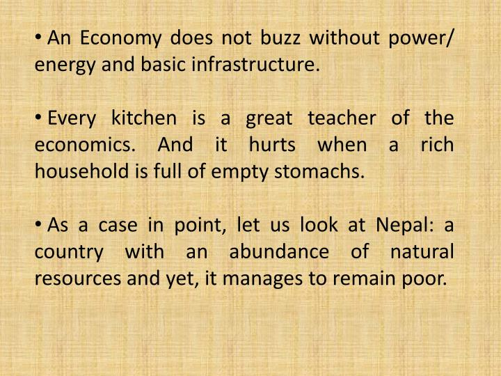 An Economy does not buzz without power/ energy and basic infrastructure.