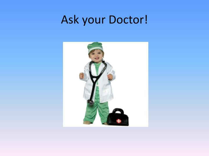 Ask your Doctor!