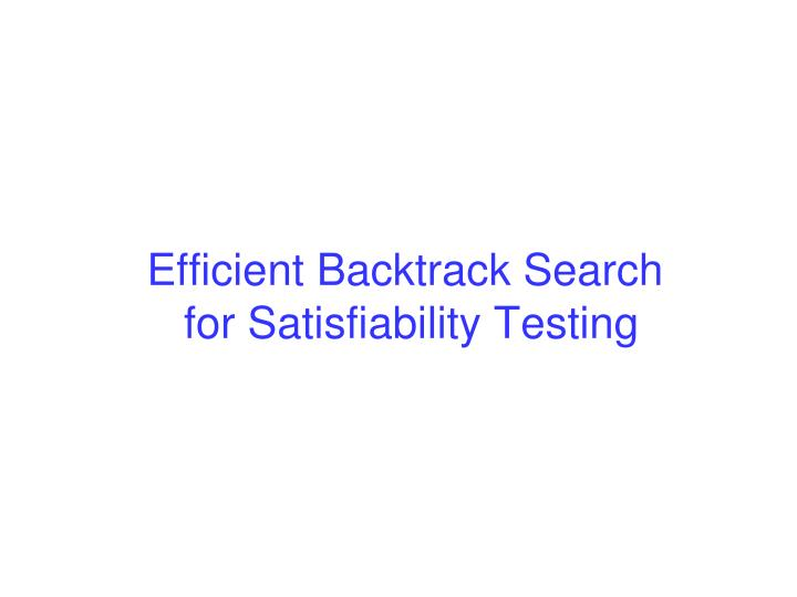 Efficient Backtrack Search